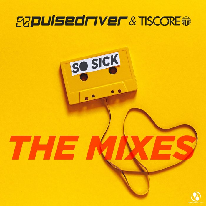 PULSEDRIVER/TISCORE - So Sick (The Mixes)
