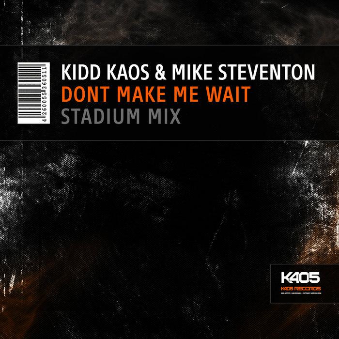 KIDD KAOS & MIKE STEVENTON - Dont Make Me Wait (Stadium Mix)