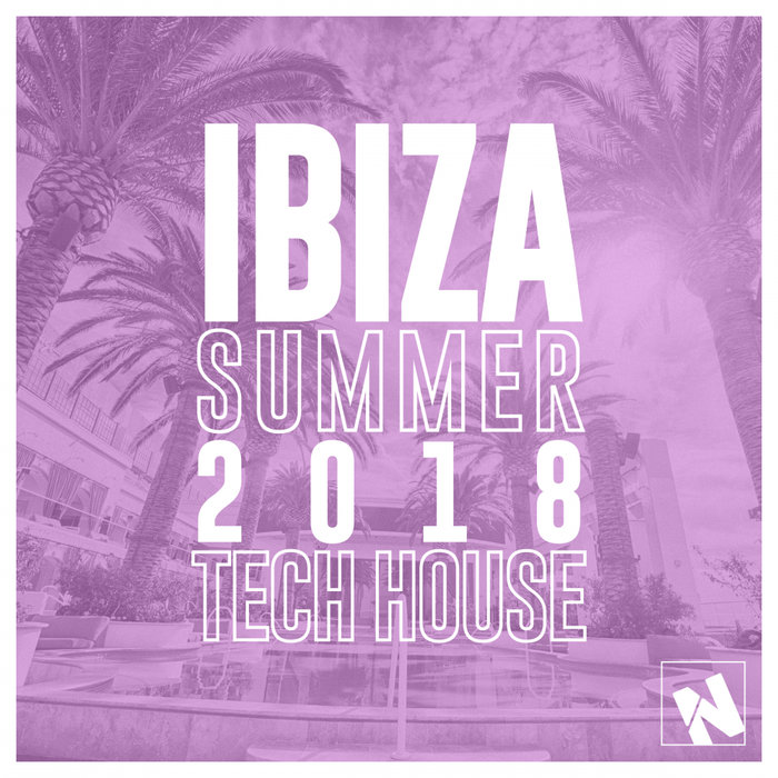 VARIOUS - Nothing But... Ibiza Summer 2018 Tech House