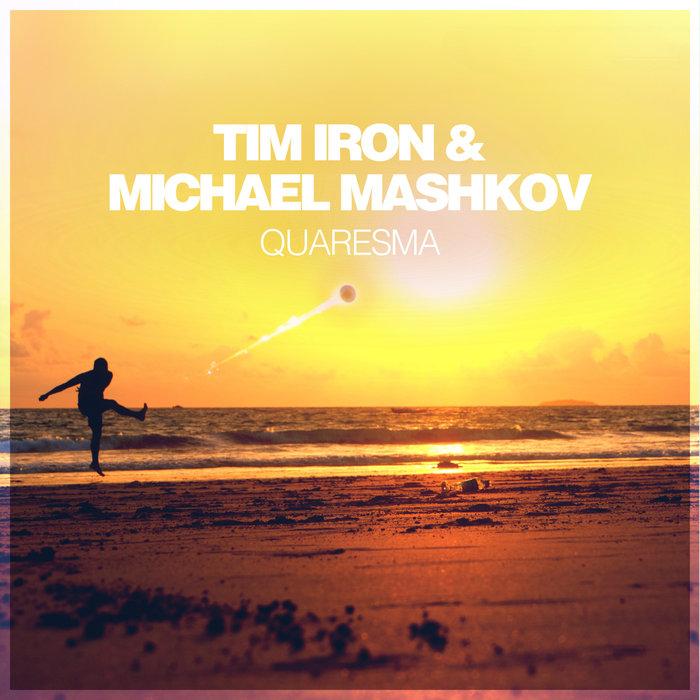 TIM IRON/MICHAEL MASHKOV - Quaresma