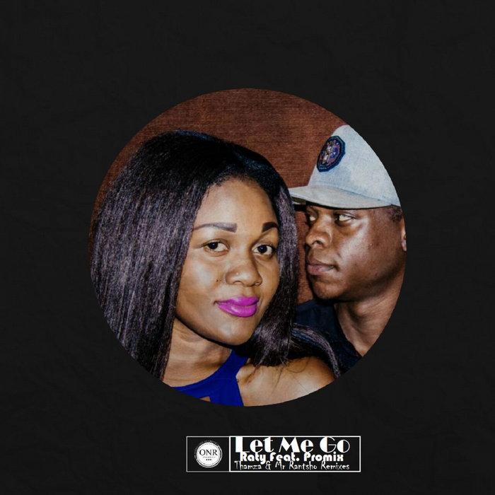 RATY feat PROMIX - Let Me Go (Thamza & Mr Rantsho Remixes)