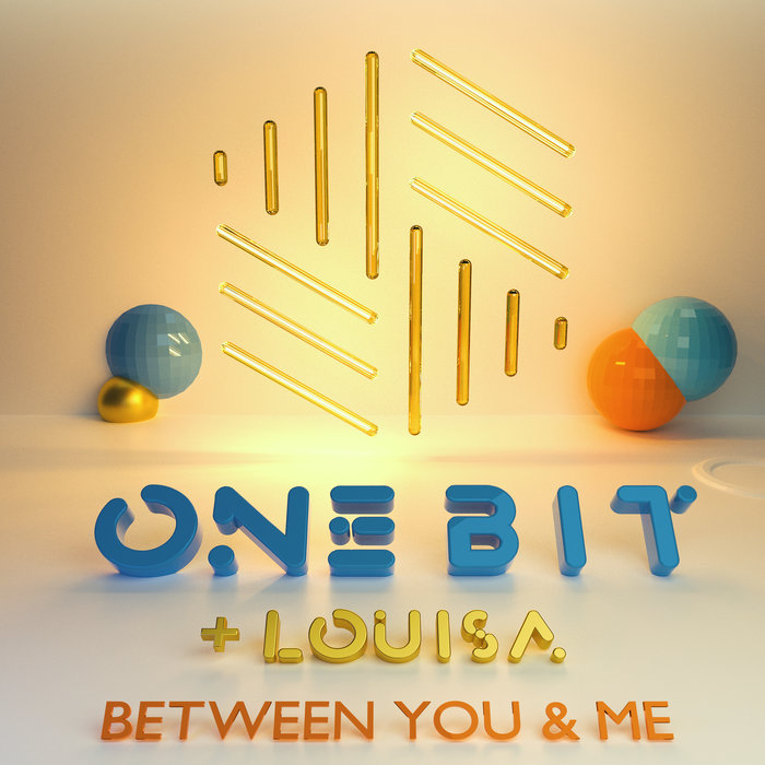 ONE BIT/LOUISA - Between You & Me (Extended Mix)