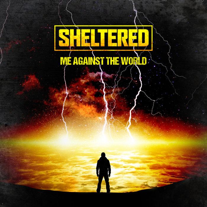 SHELTERED - Me Against The World