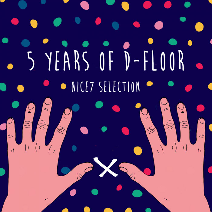 NICE7/MALANDRA JR/ANDREA DI ROCCO/CLAUDE VONSTROKE/EMANUEL SATIE/ROMANO ALFIERI - 5 Years Of D-Floor: NiCe7 Selection