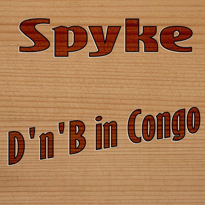 SPYKE - D'n'B In Congo