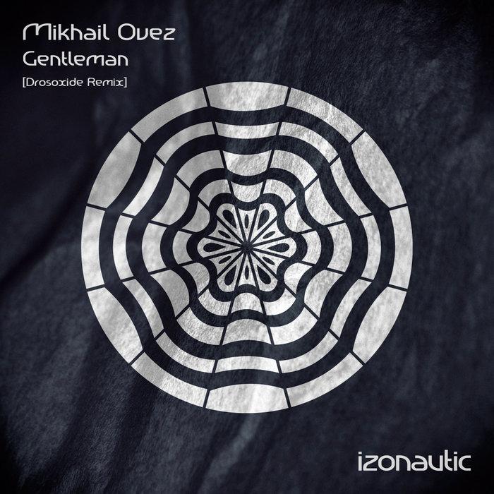 MIKHAIL OVEZ - Gentleman (Drosoxide Remix)