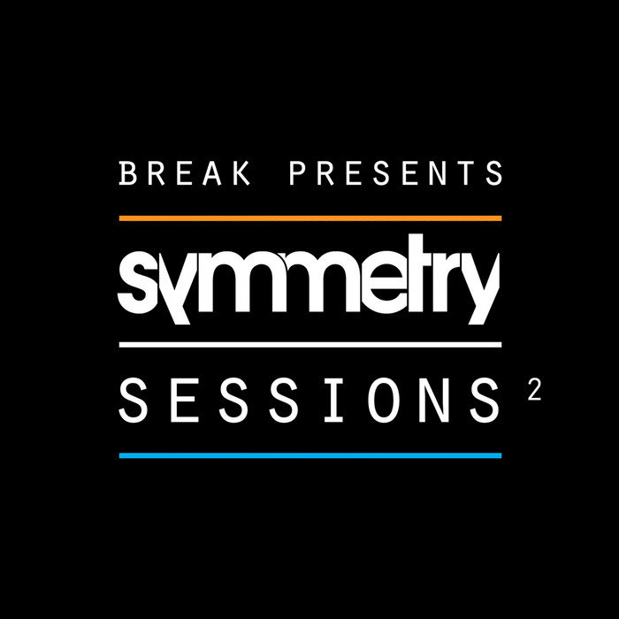 BREAK/MAKO/NEED FOR MIRRORS & HLZ/DETAIL & AGAINST - Break Presents/Symmetry Sessions Vol 2