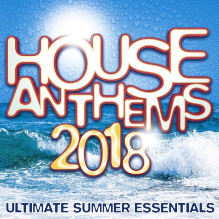 VARIOUS - House Anthems 2018 - Ultimate Summer Essentials