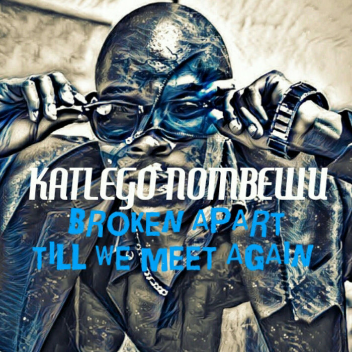 KATLEGO NOMBEWU - Broken Apart