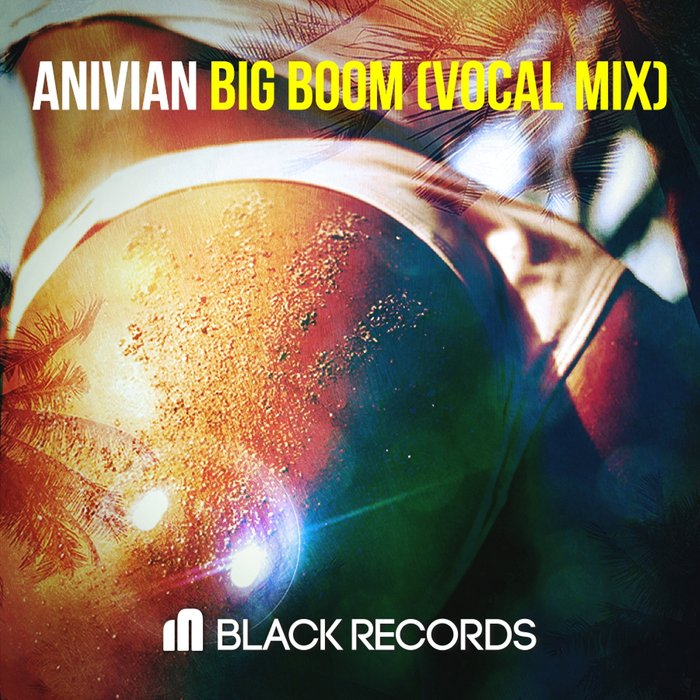 ANIVIAN - Big Boom (Vocal Mix)