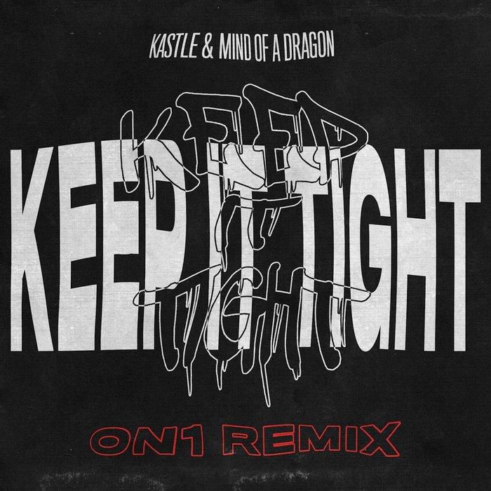 KASTLE/MIND OF A DRAGON - Keep It Tight (On1 remix)