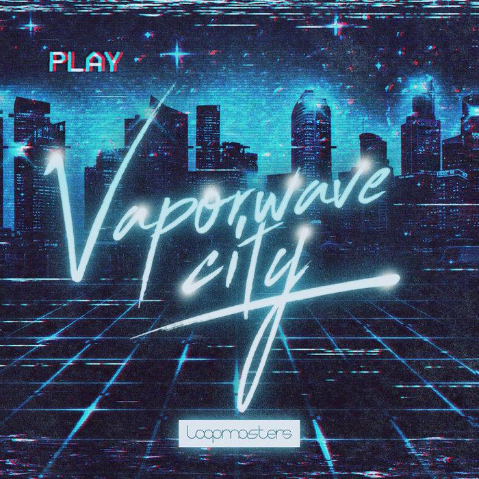 Loopmasters: Vaporwave City (Sample Pack WAV/APPLE/LIVE/REASON) at