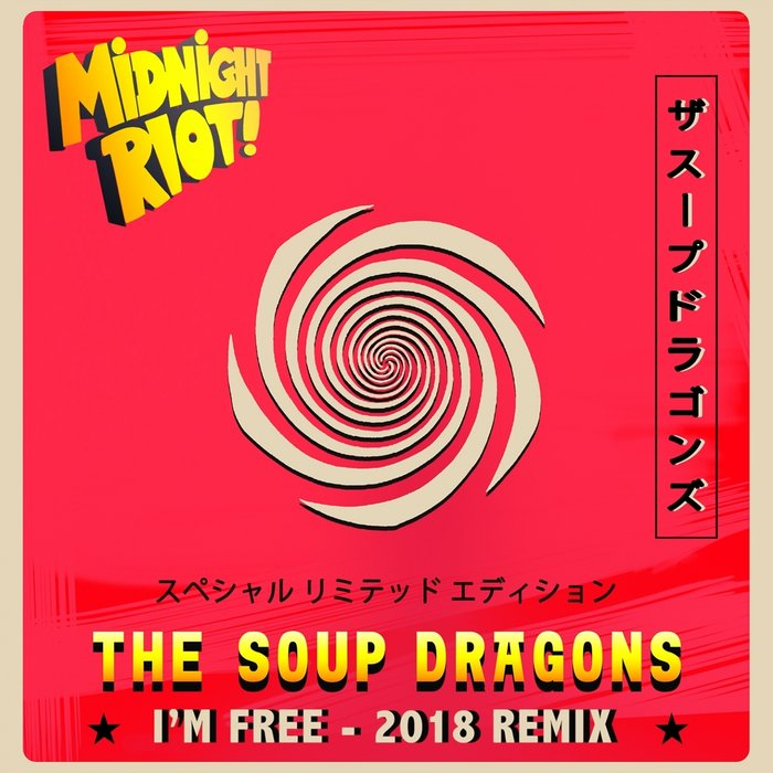 THE SOUP DRAGONS - I'm Free (2018 Remixes)