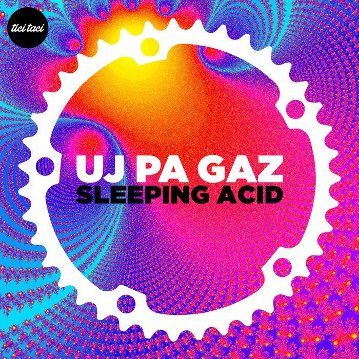 UJ PA GAZ - Sleeping Acid
