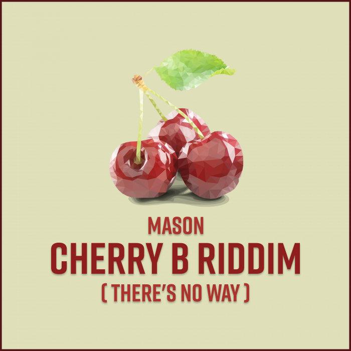 MASON - Cherry B Riddim (There's No Way)