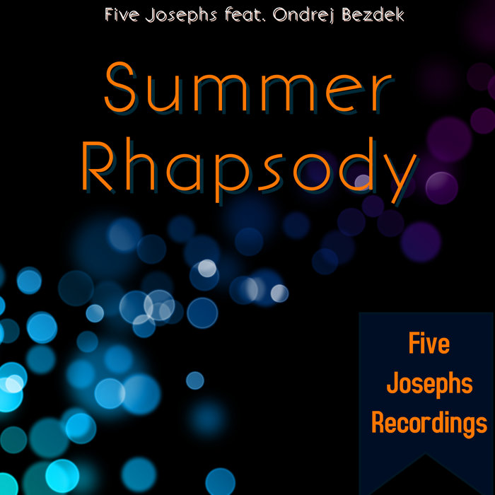 FIVE JOSEPHS/ONDREJ BEZDEK - Summer Rhapsody