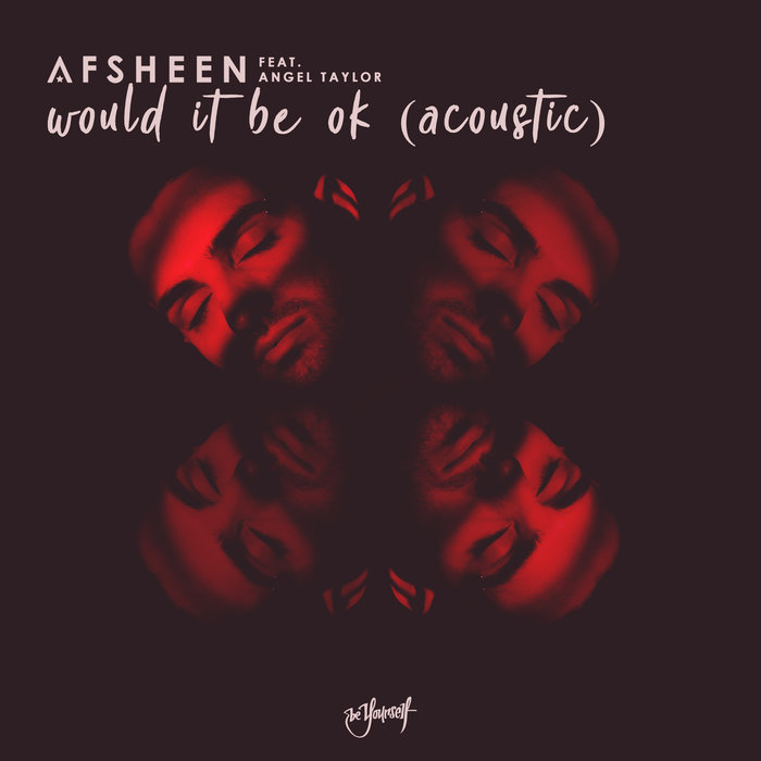AFSHEEN - Would It Be Ok