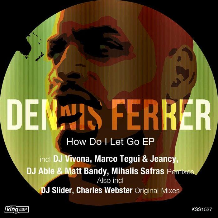 DENNIS FERRER - How Do I Let Go EP