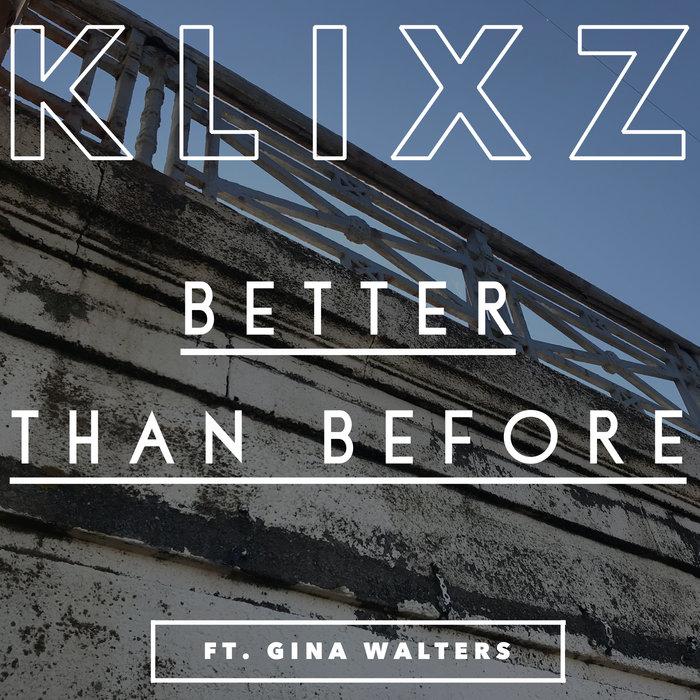 KLIXZ feat GINA WALTERS - Better Than Before