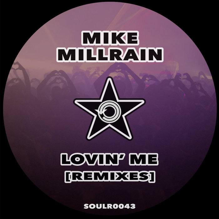 MIKE MILLRAIN - Lovin' Me (Remixes)