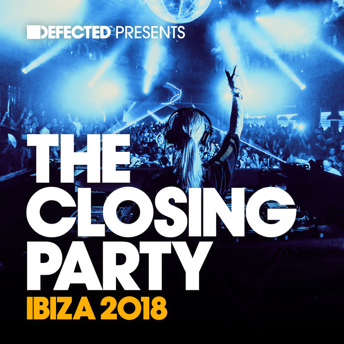 VARIOUS - Defected Presents The Closing Party Ibiza 2018