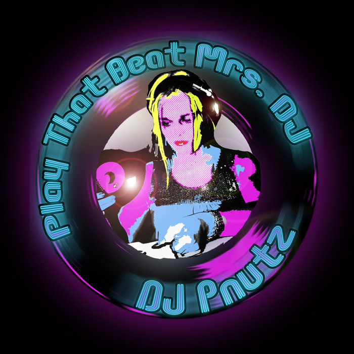 DJ PNUTZ - Play That Beat Mrs DJ