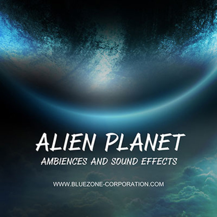 BLUEZONE CORPORATION - Alien Planet Ambiences & Sound Effects (Sample Pack WAV)