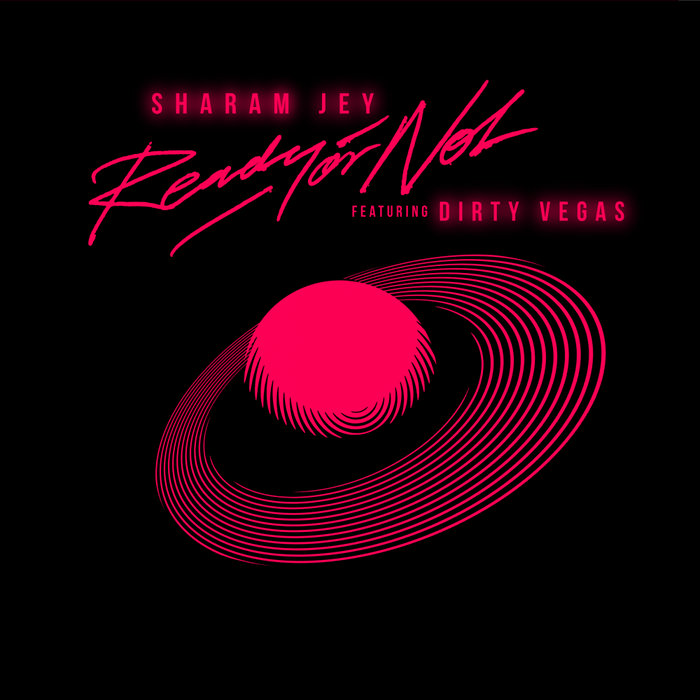 SHARAM JEY/DIRTY VEGAS - Ready Or Not