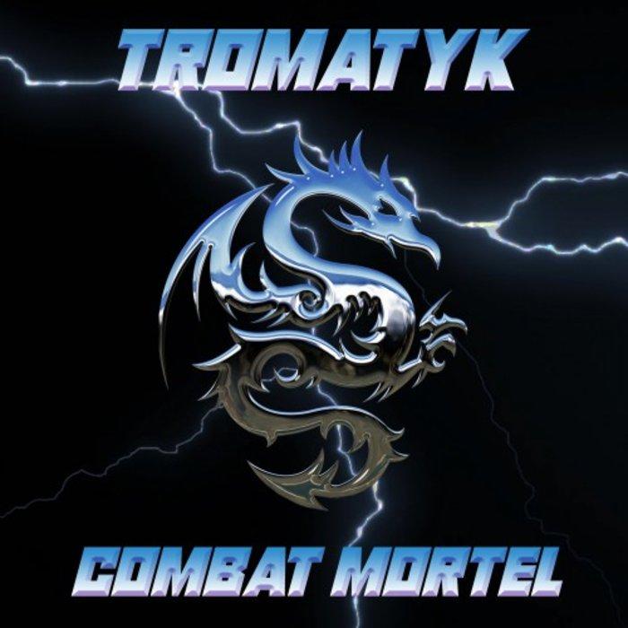 TROMATYK - Combat Mortel