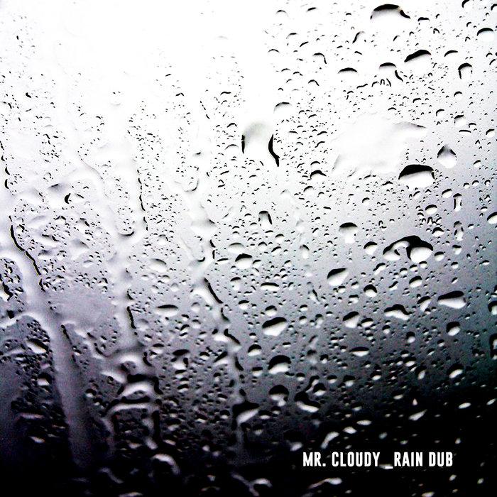 MR CLOUDY - Rain Dub