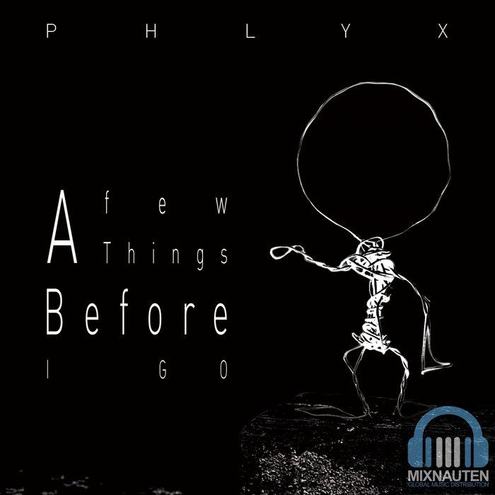 PHLYX - A Few Things Before I Go