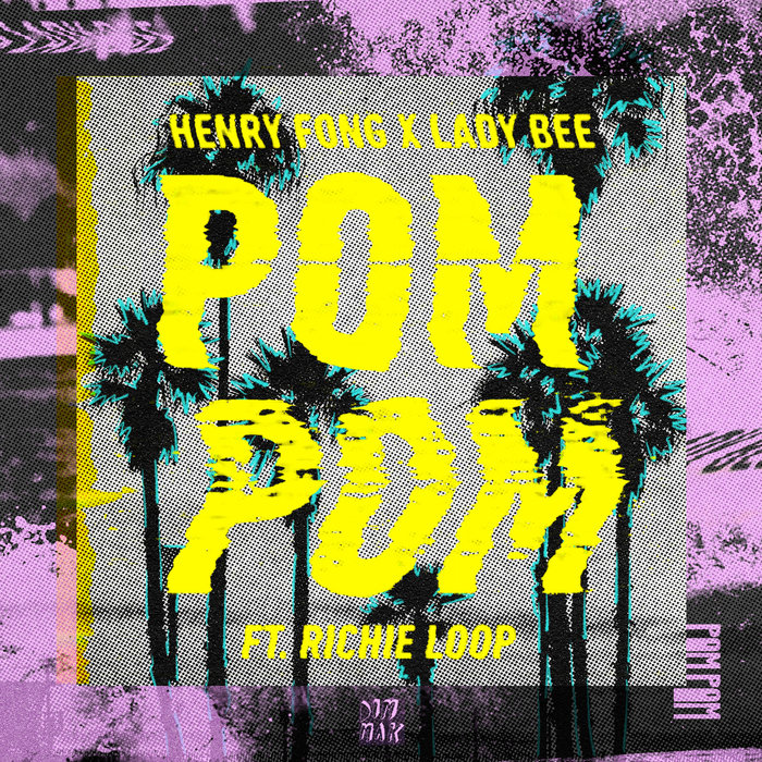 HENRY FONG & LADY BEE feat RICHIE LOOP - Pom Pom