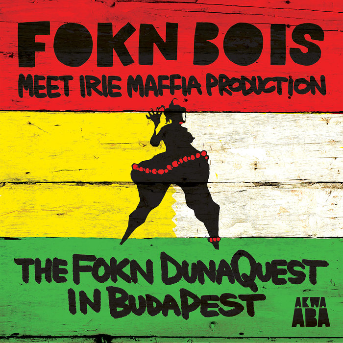 FOKN BOIS - The FOKN DunaQuest in BudaPest (Explicit)