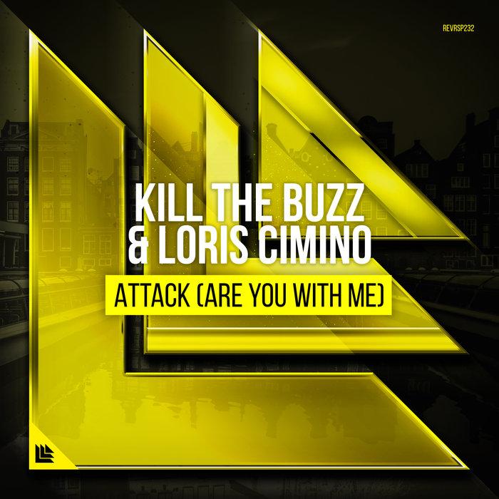 KILL THE BUZZ & LORIS CIMINO - Attack (Are You With Me)