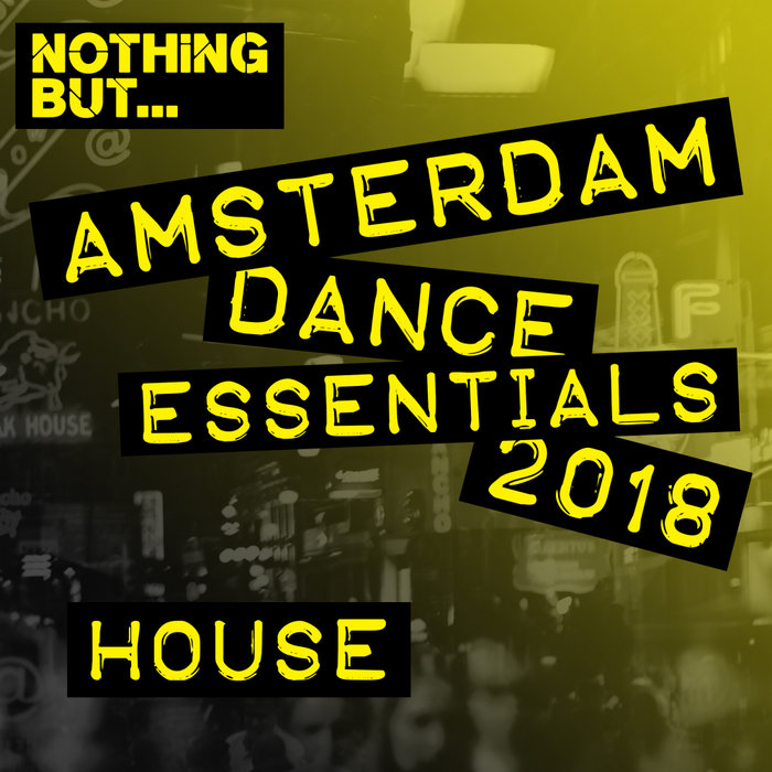 VARIOUS - Nothing But... Amsterdam Dance Essentials 2018 House