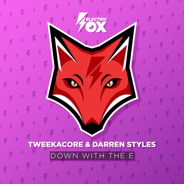 TWEEKACORE & DARREN STYLES - Down With The E