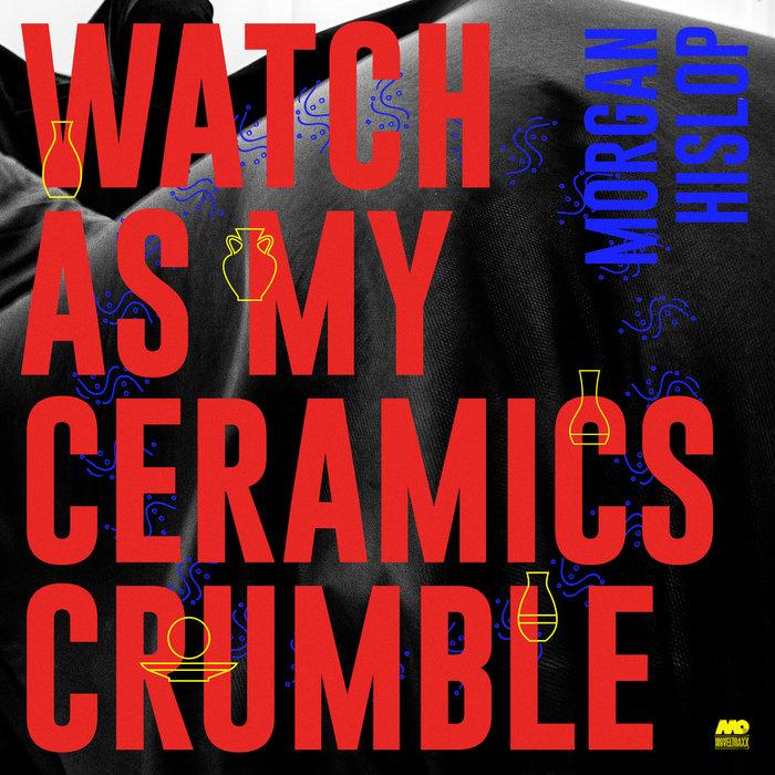 MORGAN HISLOP - Watch As My Ceramics Crumble EP