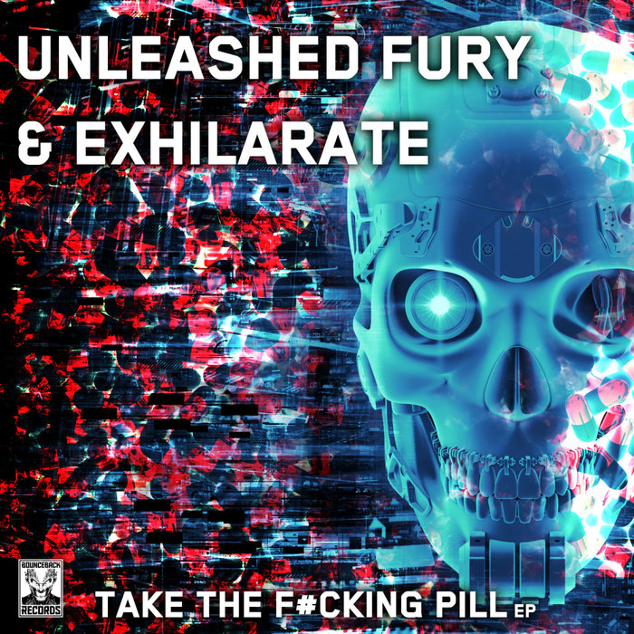 UNLEASHED FURY & EXHILARATE - Take The Fucking Pill