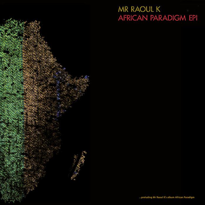 MR RAOUL K - African Paradigm EP I