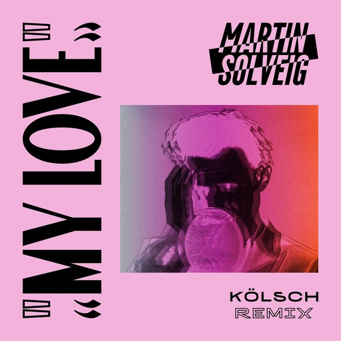 MARTIN SOLVEIG - My Love (Kolsch Remix)