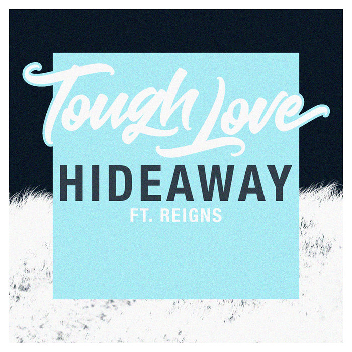 TOUGH LOVE feat REIGNS - Hideaway