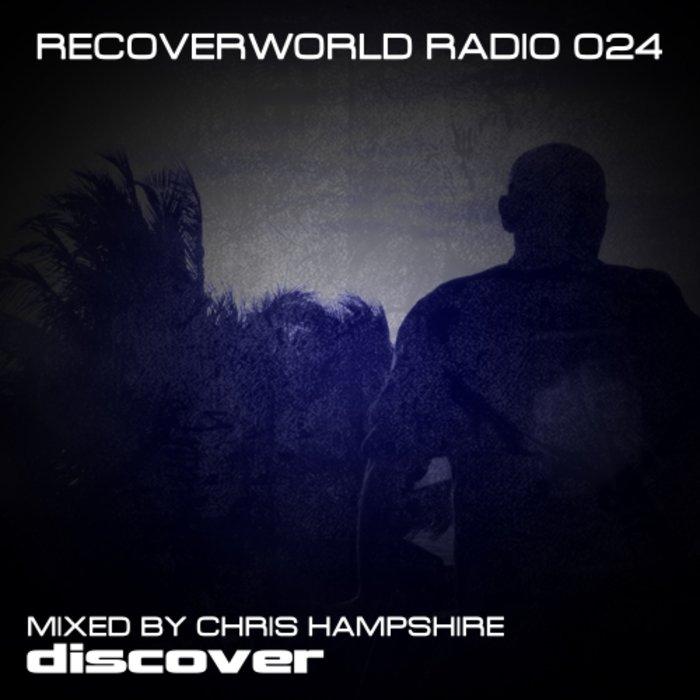 CHRIS HAMPSHIRE/VARIOUS - Recoverworld Radio 024 (unmixed tracks)