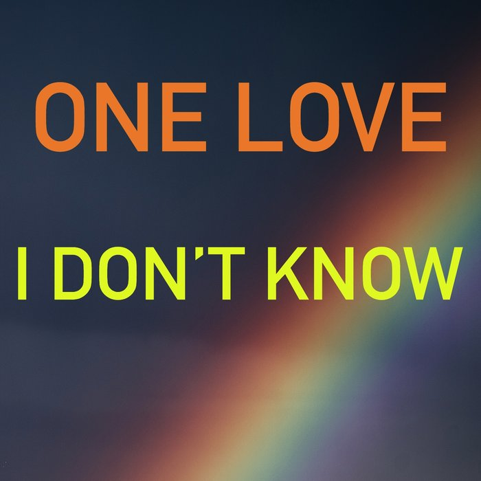ONE LOVE - I Don't Know