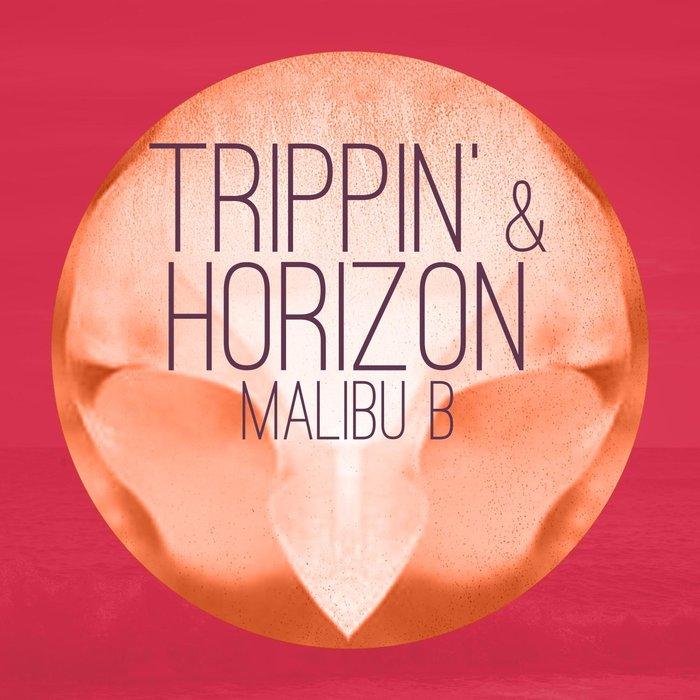 MALIBU B - Trippin & Horizon