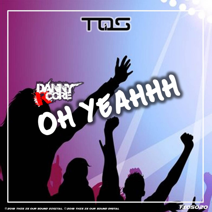 DANNY R-CORE - Oh Yeahhh