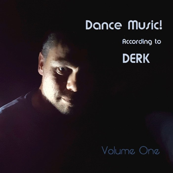 DUTCH DERK - Dance Music! According To DERK Vol 1