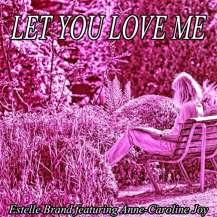 ESTELLE BRAND - Let You Love Me (feat Anne-Caroline Joy)