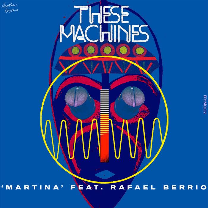 THESE MACHINES feat RAFAEL BERRIO - Martina