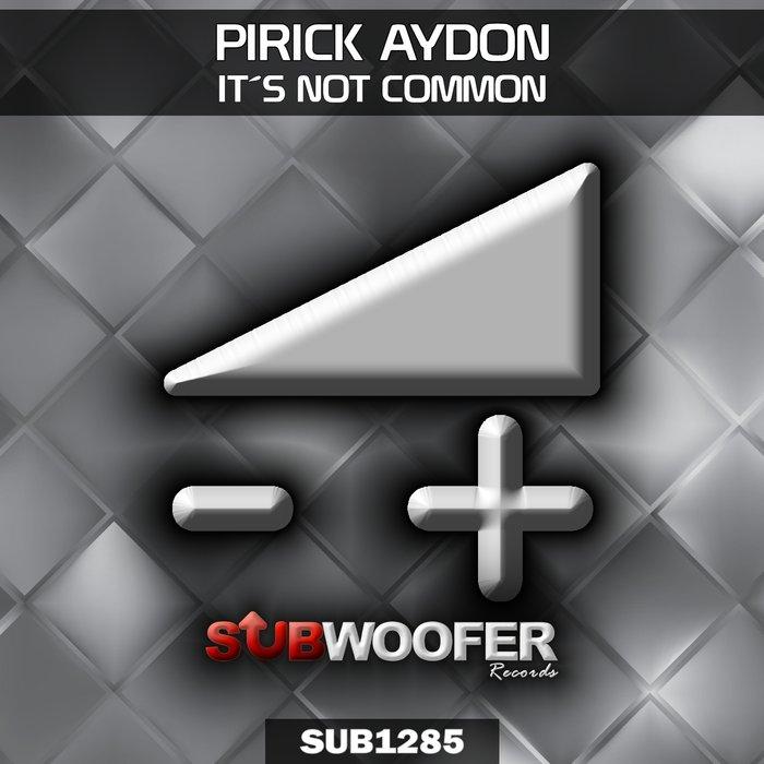 PIRICK AYDON - It's Not Common