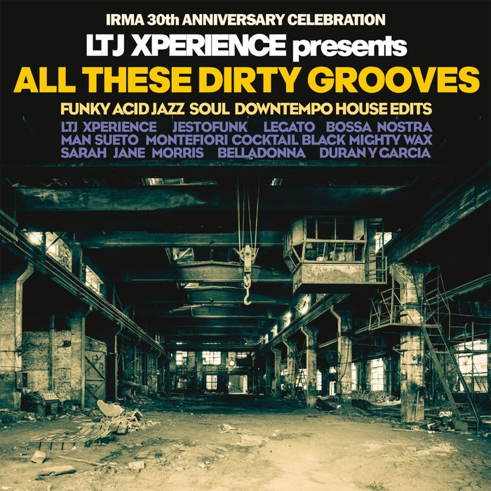 VARIOUS - LTJ Xperience Presents All These Dirty Grooves (Irma 30th Anniversary Celebration)